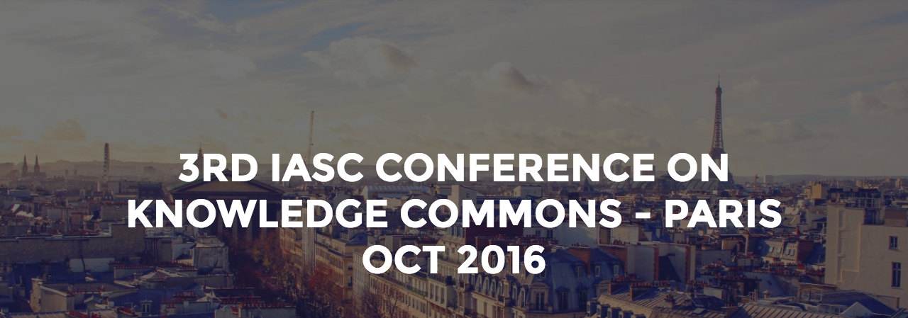 3RD IASC CONFERENCE ON KNOWLEDGE COMMONS – PARIS OCT 2016